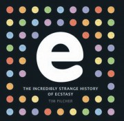 Cover of book called E: The incredibly strange history of Ecstasy